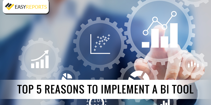 EASY REPORTS :Top 5 reasons to implement a BI tool