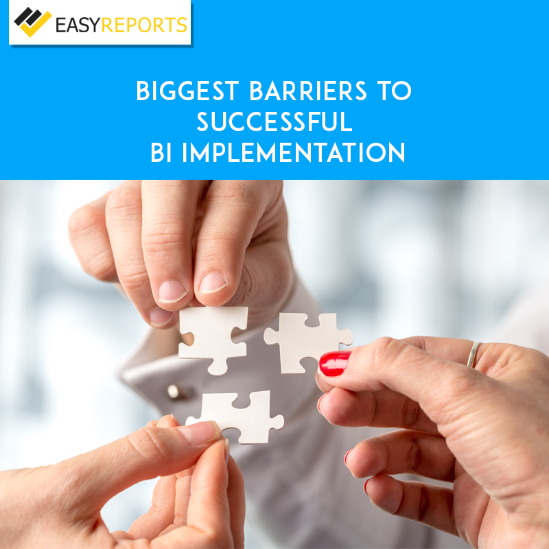 Biggest Barriers to Successful BI Implementation - EasyReports