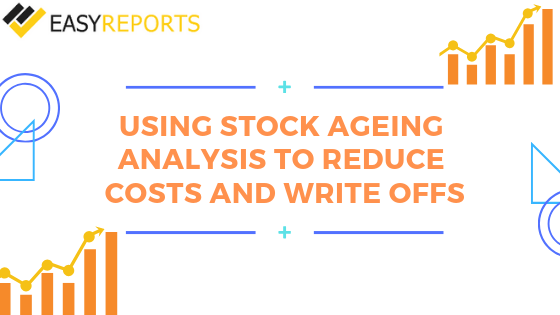 Using Stock Ageing Analysis to reduce Costs and Write Offs
